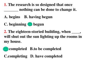 1.  The research is so designed that once _______ nothing can be done to change it.