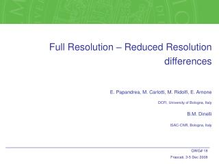 Full Resolution – Reduced Resolution differences E. Papandrea, M. Carlotti, M. Ridolfi, E. Arnone