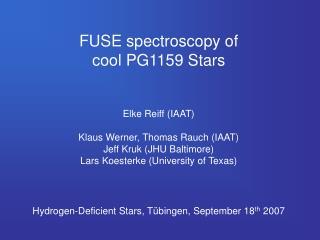 FUSE spectroscopy of  cool PG1159 Stars Elke Reiff (IAAT) Klaus Werner, Thomas Rauch (IAAT)