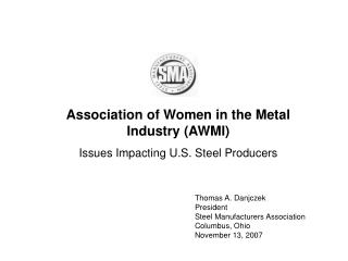Association of Women in the Metal Industry (AWMI) Issues Impacting U.S. Steel Producers