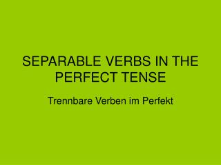 SEPARABLE VERBS IN THE PERFECT TENSE