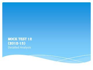MOCK TEST 12  (2012-13) Detailed Analysis