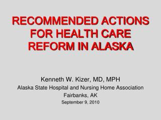 RECOMMENDED ACTIONS FOR HEALTH CARE REFORM IN ALASKA