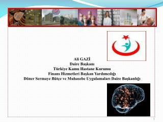 Ali GAZİ Daire Başkanı Türkiye Kamu Hastane Kurumu Finans Hizmetleri Başkan Yardımcılığı