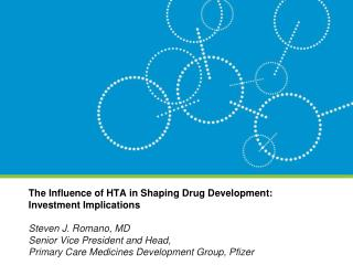 The Influence of HTA in Shaping Drug Development: Investment Implications Steven J. Romano, MD