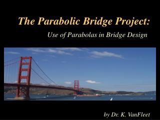 The Parabolic Bridge Project: