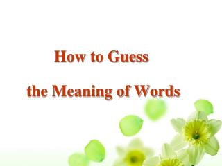 How to Guess   the Meaning of Words