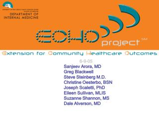 6-9-05 Sanjeev Arora, MD Greg Blackwell Steve Steinberg M.D.  Christine Oesterbo, BSN
