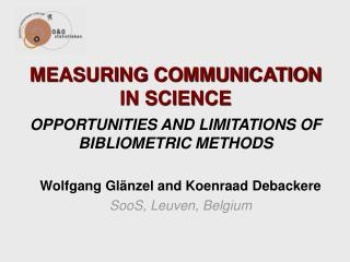 MEASURING COMMUNICATION IN SCIENCE OPPORTUNITIES AND LIMITATIONS OF BIBLIOMETRIC METHODS