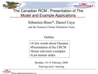 Sébastien Biner*, Daniel Caya and the Ouranos Climate Simulation Team