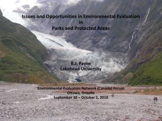 Issues and Opportunities in Environmental Evaluation  in  Parks and Protected Areas R.J. Payne