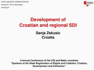 Development of  Croatian and regional SDI Sanja Zekusic Croatia