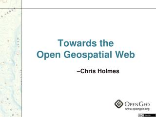 Towards the  Open Geospatial Web
