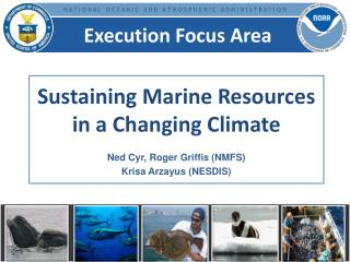 Sustaining Marine Resources in a Changing Climate Ned Cyr, Roger  Griffis  (NMFS)