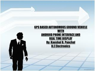 GPS BASED AUTONOMOUS GROUND VEHICLE WITH ANDROID PHONE INTERFACE AND  REAL TIME DISPLAY