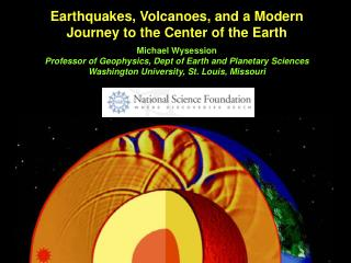 Earthquakes, Volcanoes, and a Modern Journey to the Center of the Earth Michael Wysession