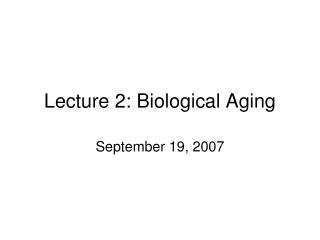 Lecture 2: Biological Aging