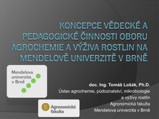 doc. Ing. Tomáš Lošák, Ph.D. Ústav agrochemie, půdoznalství, mikrobiologie  a výživy rostlin