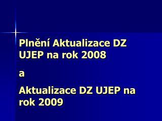 Plnění Aktualizace DZ UJEP na rok 2008  a Aktualizace DZ UJEP na rok 2009