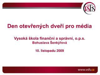 Den otevřených dveří pro média Vysoká škola finanční a správní, o.p.s. Bohuslava Šenkýřová