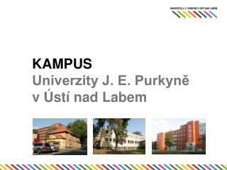 KAMPUS Univerzity J. E. Purkyně  v Ústí nad Labem