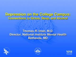 Depression on the College Campus: Connections to Stress, Sleep, and Alcohol Thomas R. Insel, M.D.