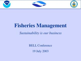 Fisheries Management Sustainability is our business BELL Conference 19 July 2003