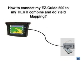 How to connect my EZ-Guide 500 to my TIER II combine and do Yield Mapping?