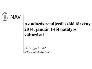 Az adózás rendjéről szóló törvény  2014. január 1-től hatályos  változásai Dr. Varga Árpád