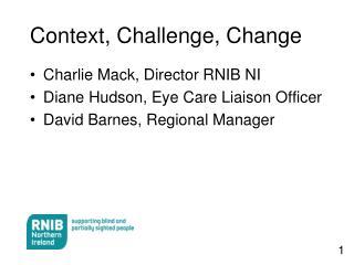 Context, Challenge, Change