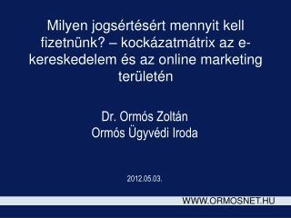 Dr. Ormós Zoltán Ormós Ügyvédi Iroda 2012.05.03.