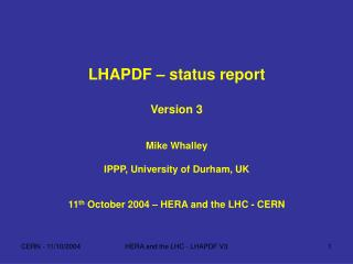 LHAPDF – status report Version 3 Mike Whalley IPPP, University of Durham, UK
