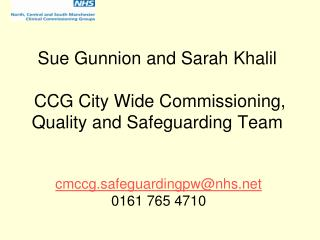 Sue Gunnion and Sarah Khalil  CCG City Wide Commissioning, Quality and Safeguarding Team