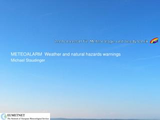 METEOALARM  Weather and natural hazards warnings Michael Staudinger