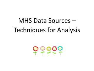 MHS Data Sources � Techniques for Analysis