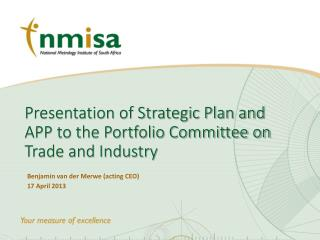 Presentation of Strategic Plan and  APP to the Portfolio Committee on Trade and Industry