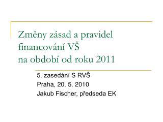 Změny zásad a pravidel financování VŠ  na období od roku 2011