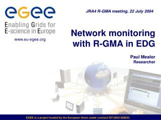 Network monitoring with R-GMA in EDG Paul Mealor Researcher