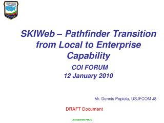 SKIWeb – Pathfinder Transition from Local to Enterprise Capability COI FORUM 12 January 2010