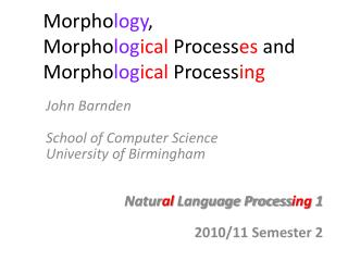 Morpho logy , Morpho log ical  Process es  and Morpho log ical  Process ing