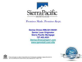Denise Drews NMLS# 246481 Senior Loan Originator Sierra Pacific Mortgage 727.403.4531