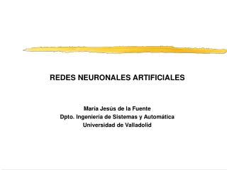REDES NEURONALES ARTIFICIALES María Jesús de la Fuente Dpto. Ingeniería de Sistemas y Automática