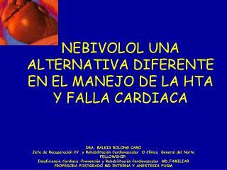 NEBIVOLOL UNA ALTERNATIVA DIFERENTE EN EL MANEJO DE LA HTA Y FALLA CARDIACA