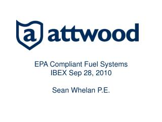 EPA Compliant Fuel Systems IBEX Sep 28, 2010 Sean Whelan P.E.