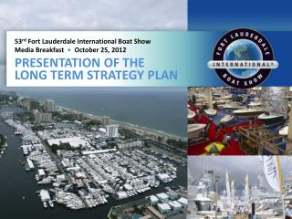 53 rd  Fort Lauderdale International Boat Show Media Breakfast   •   October 25, 2012