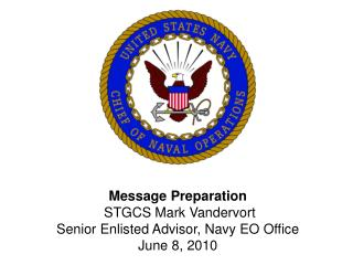 Message Preparation  STGCS Mark Vandervort Senior Enlisted Advisor, Navy EO Office June 8, 2010