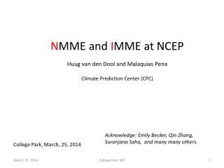 N MME and  I MME at NCEP Huug van den Dool and Malaquias Pena Climate Prediction Center (CPC)