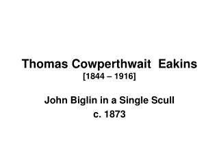 Thomas Cowperthwait  Eakins  [1844   1916]