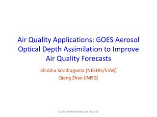Air Quality Applications: GOES Aerosol Optical Depth Assimilation to Improve Air Quality Forecasts