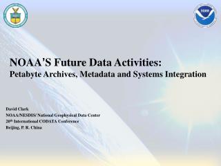 NOAA ' S Future Data Activities:  Petabyte Archives, Metadata and Systems Integration